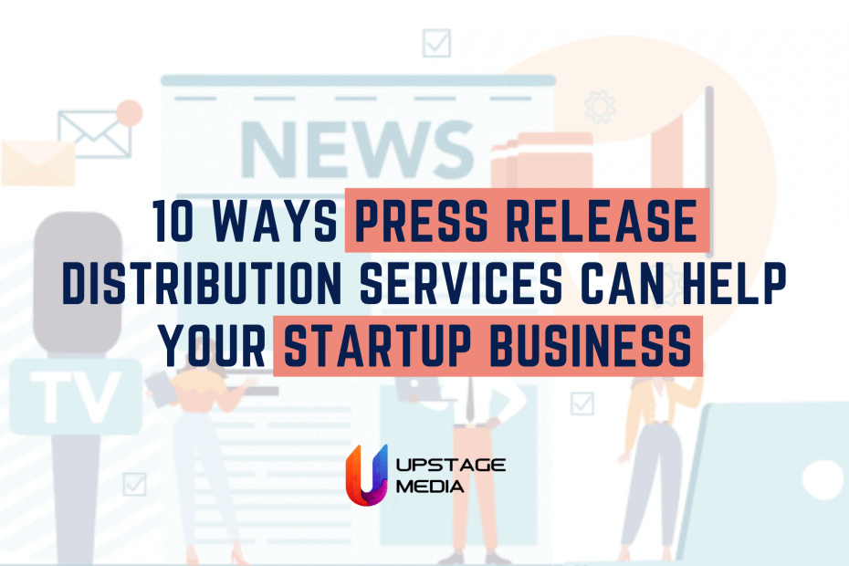 10 Ways Press Release Distribution Services Can Help Your Startup Business