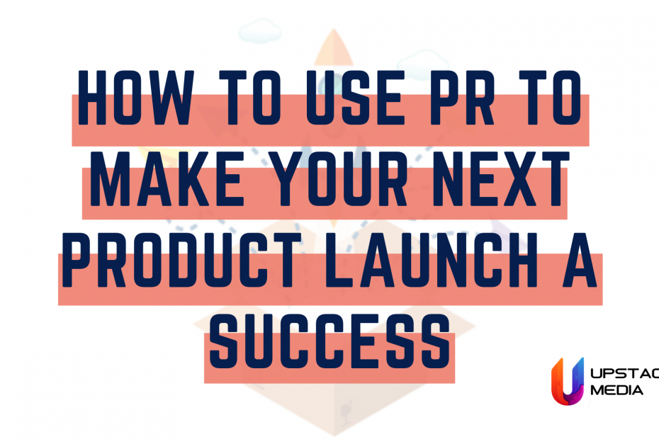 How Public Relations Can Launch Your New Product